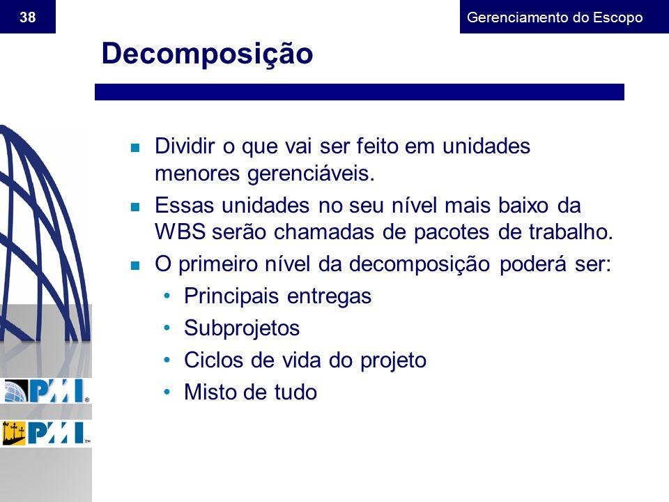 Decomposição Dividir o que vai ser feito em unidades menores gerenciáveis.