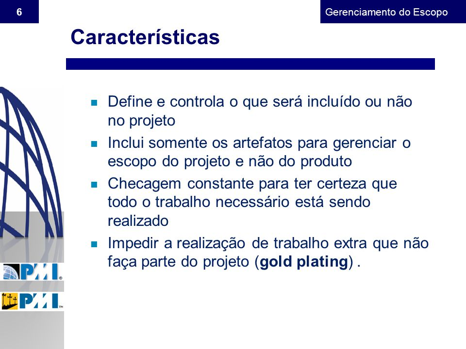 Características Define e controla o que será incluído ou não no projeto.