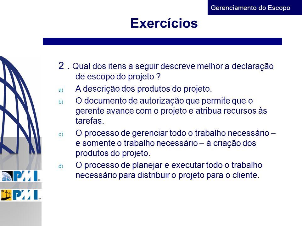 Exercícios 2 . Qual dos itens a seguir descreve melhor a declaração de escopo do projeto A descrição dos produtos do projeto.