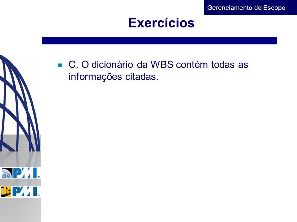 Exercícios C. O dicionário da WBS contém todas as informações citadas.