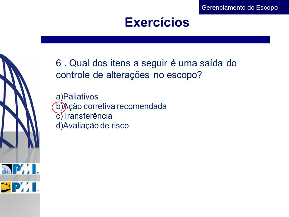 Exercícios 6 . Qual dos itens a seguir é uma saída do controle de alterações no escopo Paliativos.