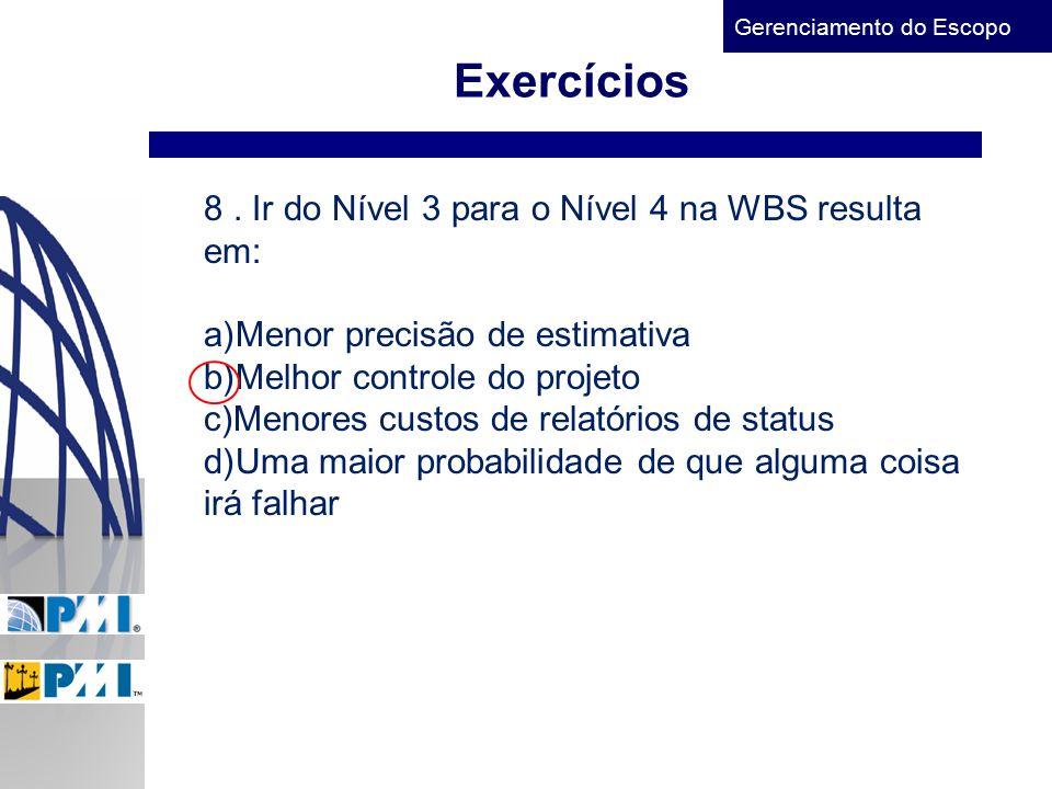 Exercícios 8 . Ir do Nível 3 para o Nível 4 na WBS resulta em: