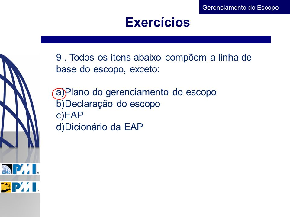 Exercícios 9 . Todos os itens abaixo compõem a linha de base do escopo, exceto: Plano do gerenciamento do escopo.