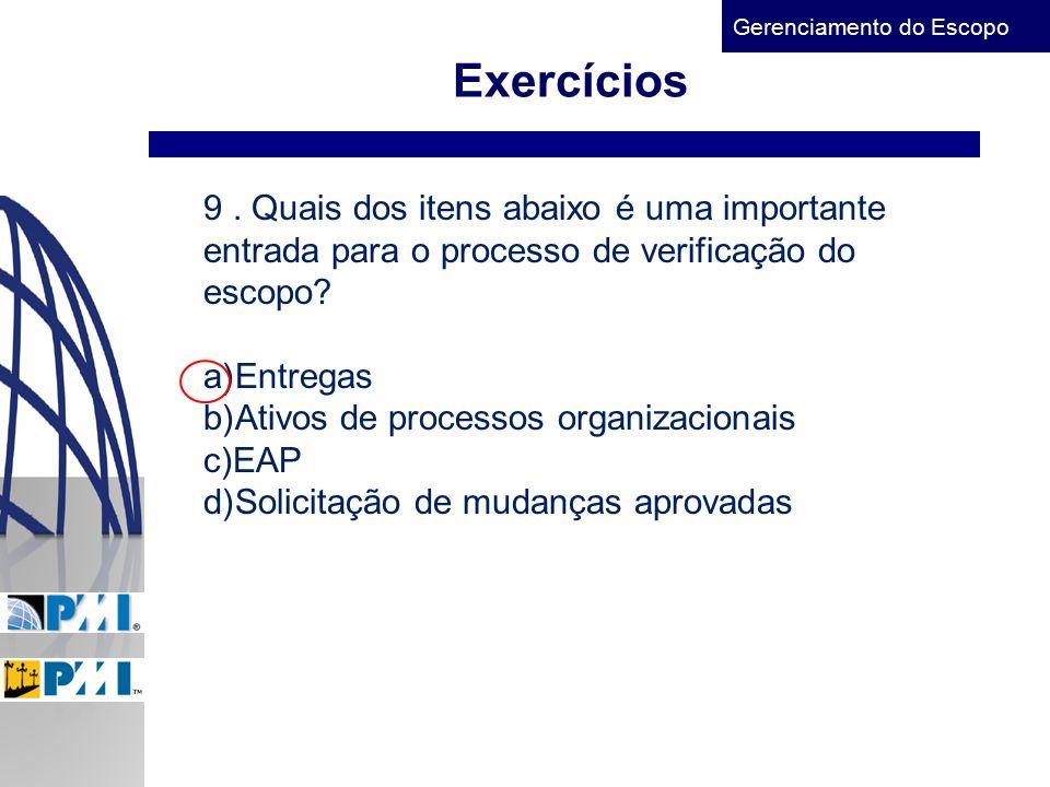 Exercícios 9 . Quais dos itens abaixo é uma importante entrada para o processo de verificação do escopo
