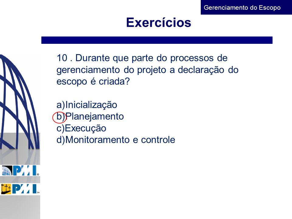 Exercícios 10 . Durante que parte do processos de gerenciamento do projeto a declaração do escopo é criada