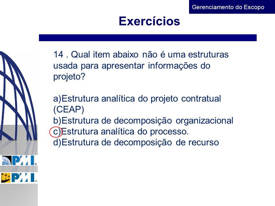 Exercícios 14 . Qual item abaixo não é uma estruturas usada para apresentar informações do. projeto