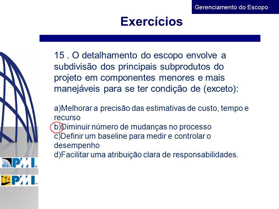Exercícios 15 . O detalhamento do escopo envolve a subdivisão dos principais subprodutos do.