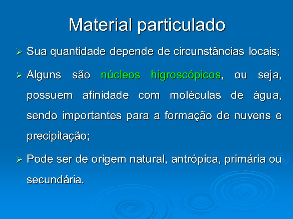 Material particulado Sua quantidade depende de circunstâncias locais;