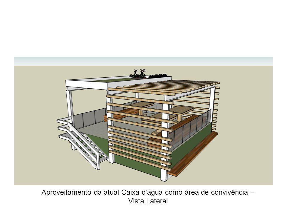 Aproveitamento da atual Caixa d'água como área de convivência – Vista Lateral