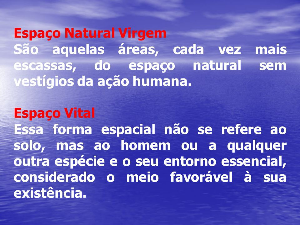 Espaço Natural Virgem São aquelas áreas, cada vez mais escassas, do espaço natural sem vestígios da ação humana.
