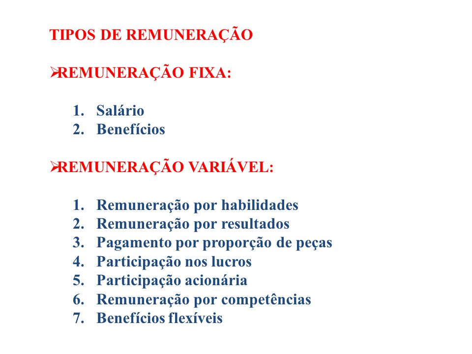 TIPOS DE REMUNERAÇÃO REMUNERAÇÃO FIXA: Salário. Benefícios. REMUNERAÇÃO VARIÁVEL: Remuneração por habilidades.