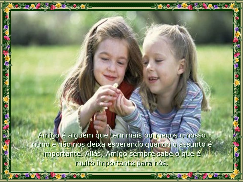 Amigo é alguém que tem mais ou menos o nosso
