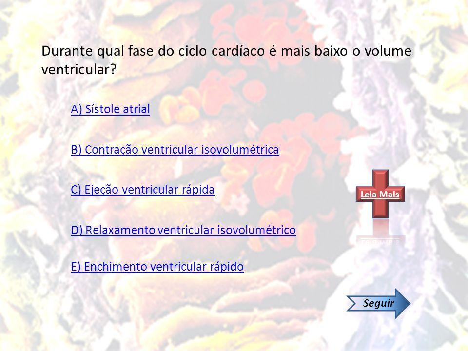 Durante qual fase do ciclo cardíaco é mais baixo o volume ventricular