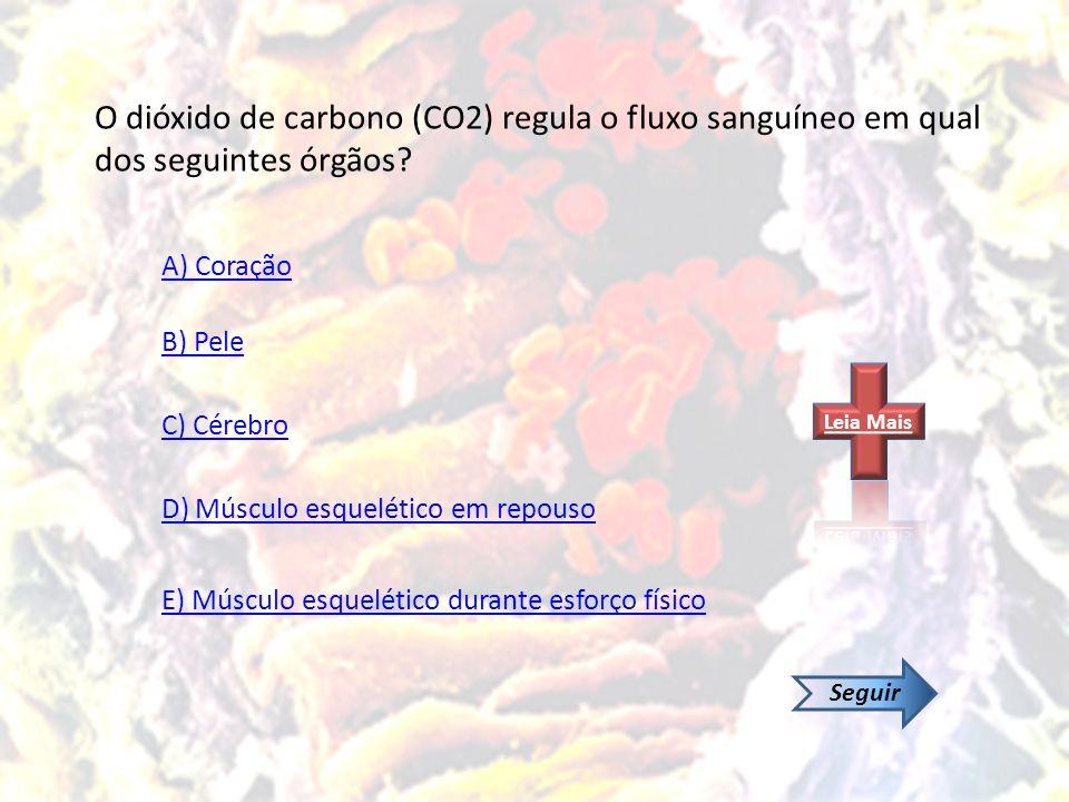 O dióxido de carbono (CO2) regula o fluxo sanguíneo em qual dos seguintes órgãos