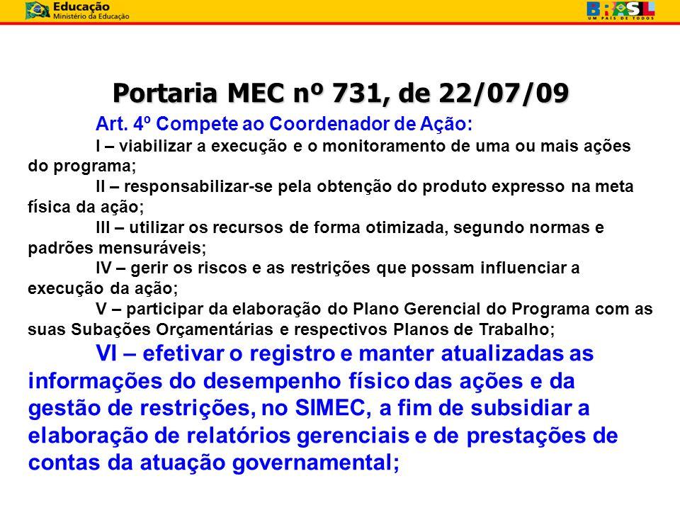 Portaria MEC nº 731, de 22/07/09 Art. 4º Compete ao Coordenador de Ação: