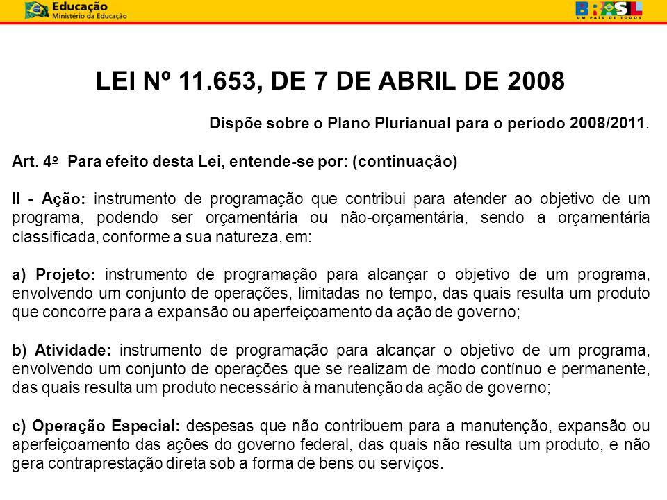 LEI Nº 11.653, DE 7 DE ABRIL DE 2008 Dispõe sobre o Plano Plurianual para o período 2008/2011.