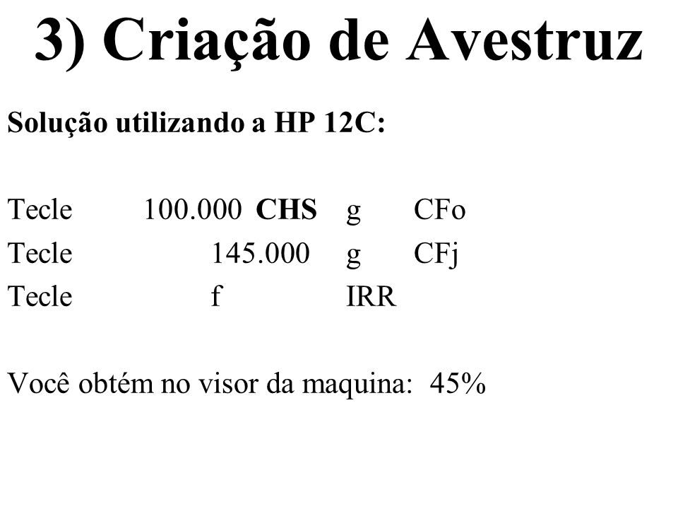 3) Criação de Avestruz Solução utilizando a HP 12C: