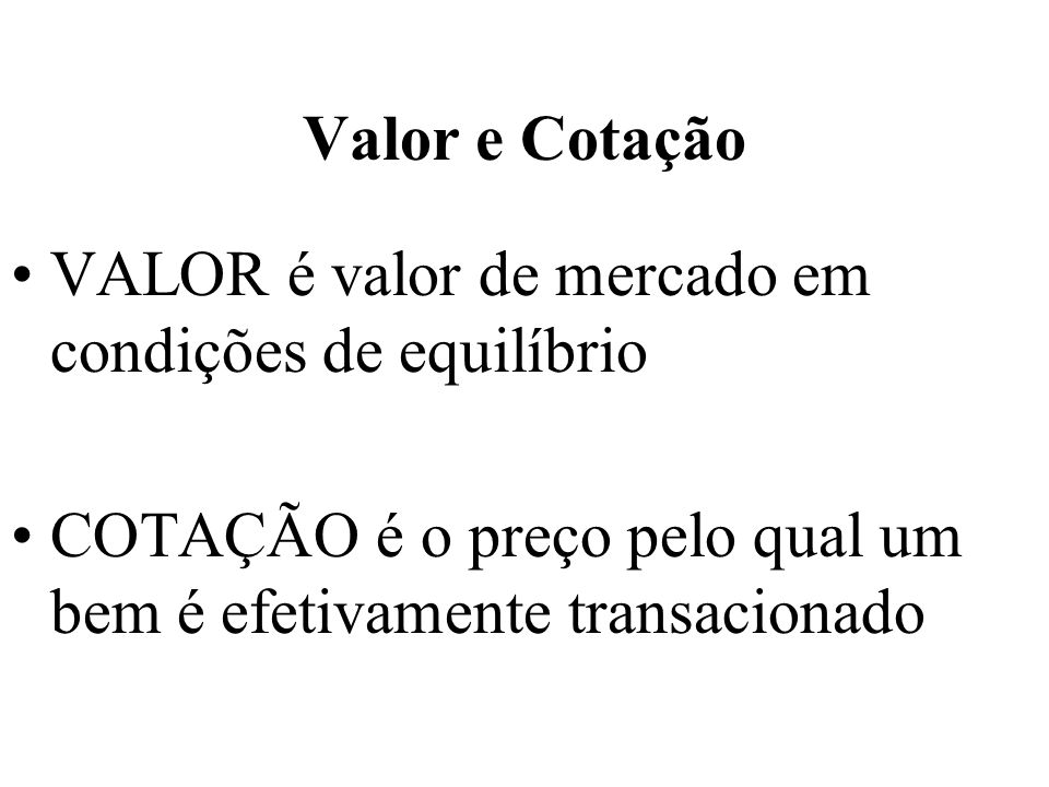 Valor e CotaçãoVALOR é valor de mercado em condições de equilíbrio.