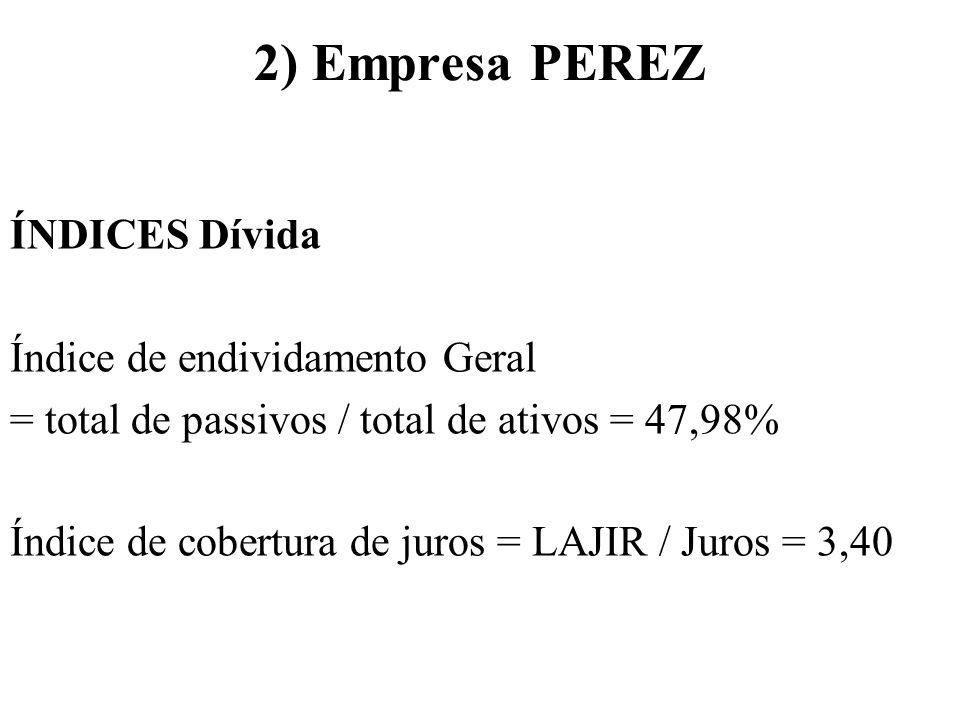 2) Empresa PEREZ ÍNDICES Dívida Índice de endividamento Geral