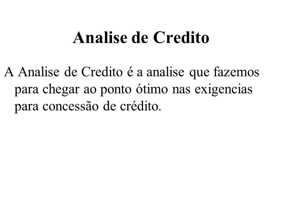 Analise de Credito A Analise de Credito é a analise que fazemos para chegar ao ponto ótimo nas exigencias para concessão de crédito.