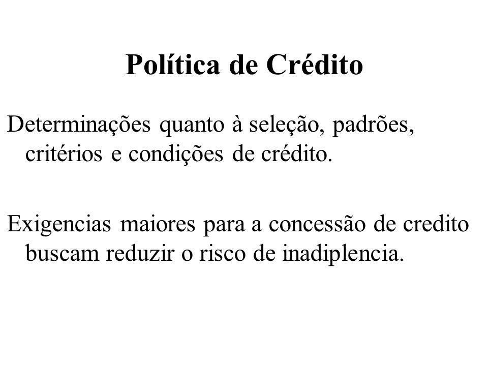 Política de CréditoDeterminações quanto à seleção, padrões, critérios e condições de crédito.