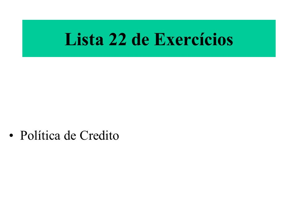 Lista 22 de Exercícios Política de Credito