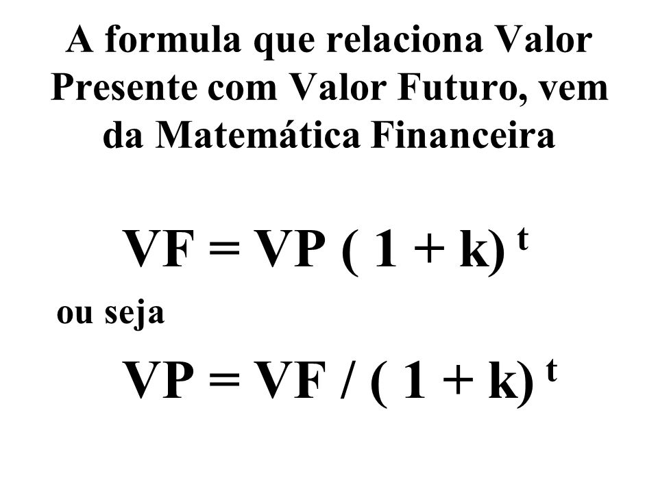 VF = VP ( 1 + k) t VP = VF / ( 1 + k) t