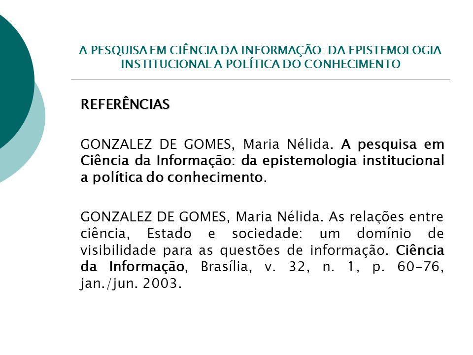A PESQUISA EM CIÊNCIA DA INFORMAÇÃO: DA EPISTEMOLOGIA INSTITUCIONAL A POLÍTICA DO CONHECIMENTO