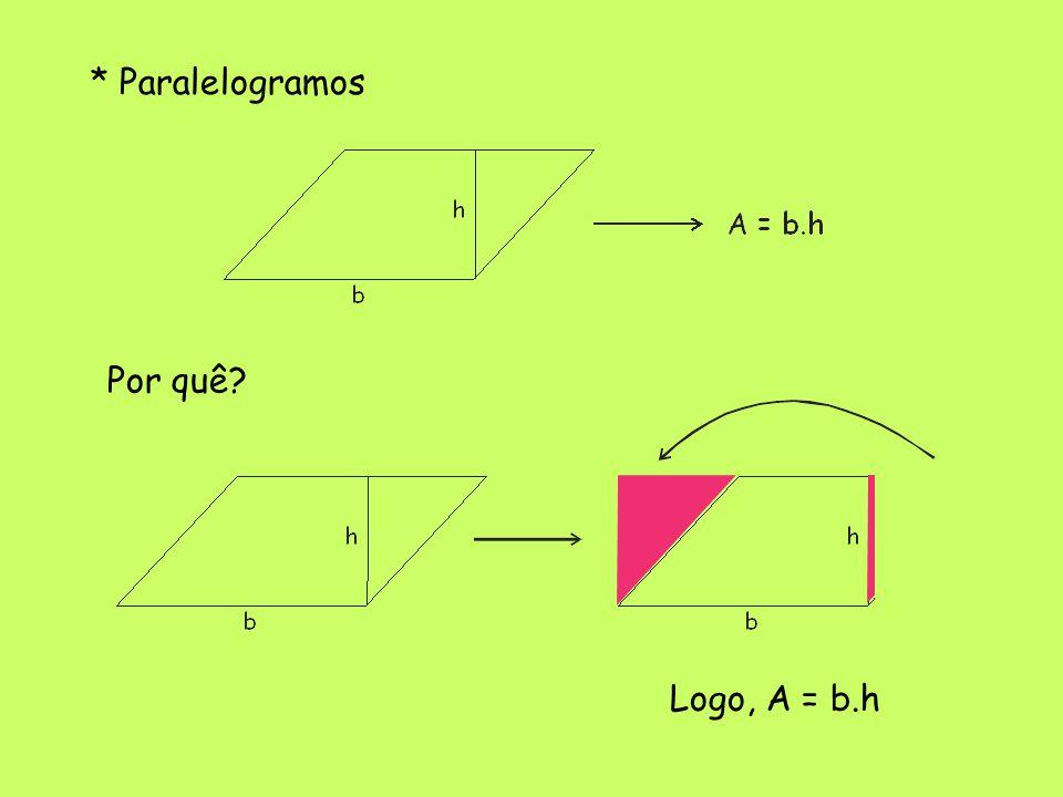 * Paralelogramos Por quê Logo, A = b.h