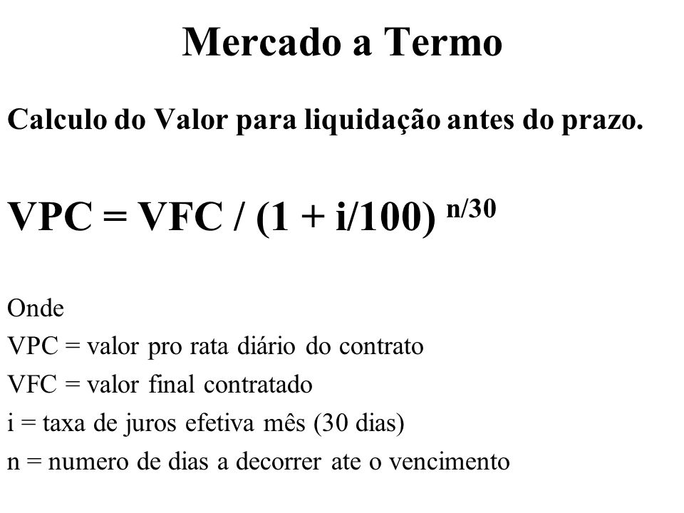 Mercado a Termo VPC = VFC / (1 + i/100) n/30