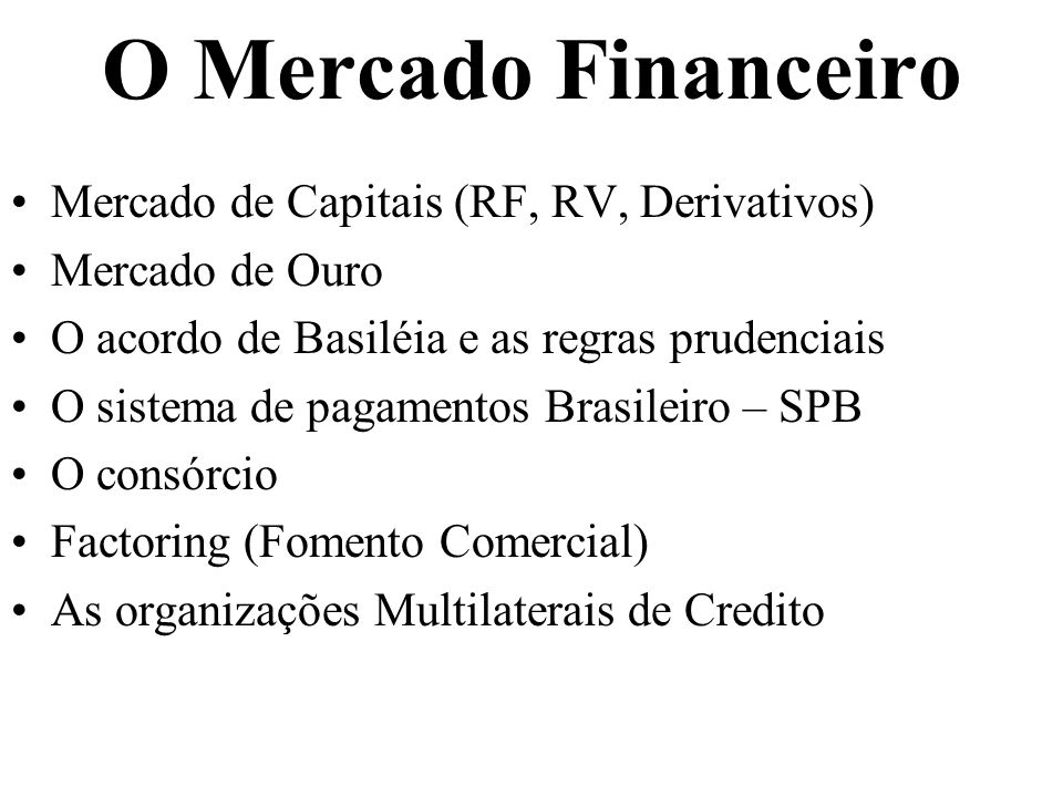 O Mercado Financeiro Mercado de Capitais (RF, RV, Derivativos)
