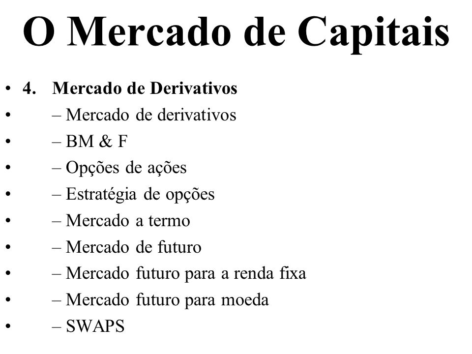 O Mercado de Capitais 4. Mercado de Derivativos