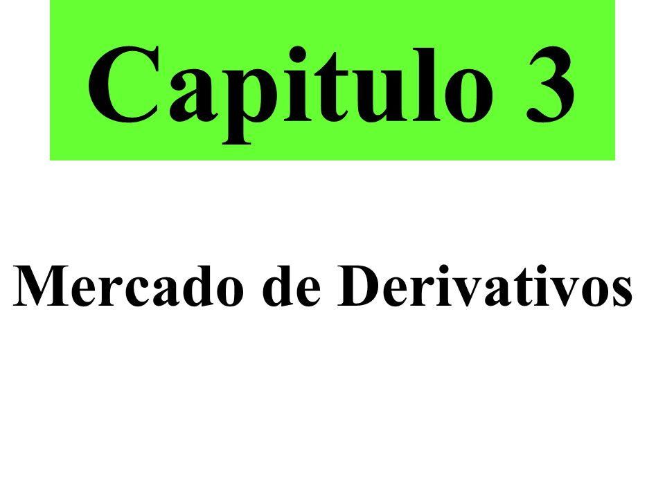 Capitulo 3 Mercado de Derivativos