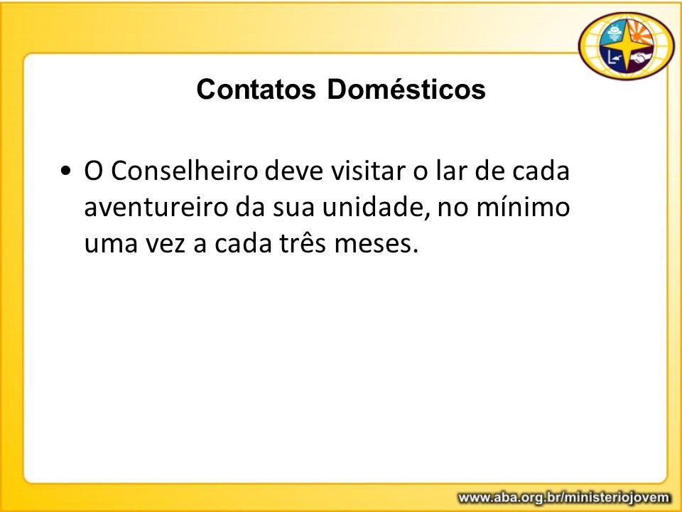 Contatos Domésticos O Conselheiro deve visitar o lar de cada aventureiro da sua unidade, no mínimo uma vez a cada três meses.