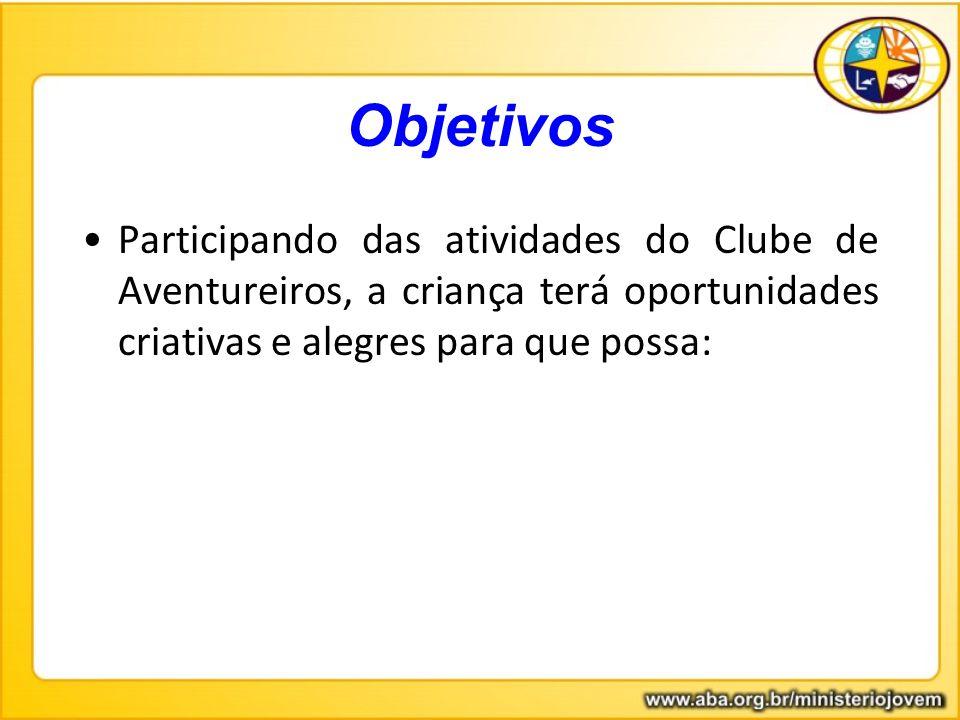 Objetivos Participando das atividades do Clube de Aventureiros, a criança terá oportunidades criativas e alegres para que possa: