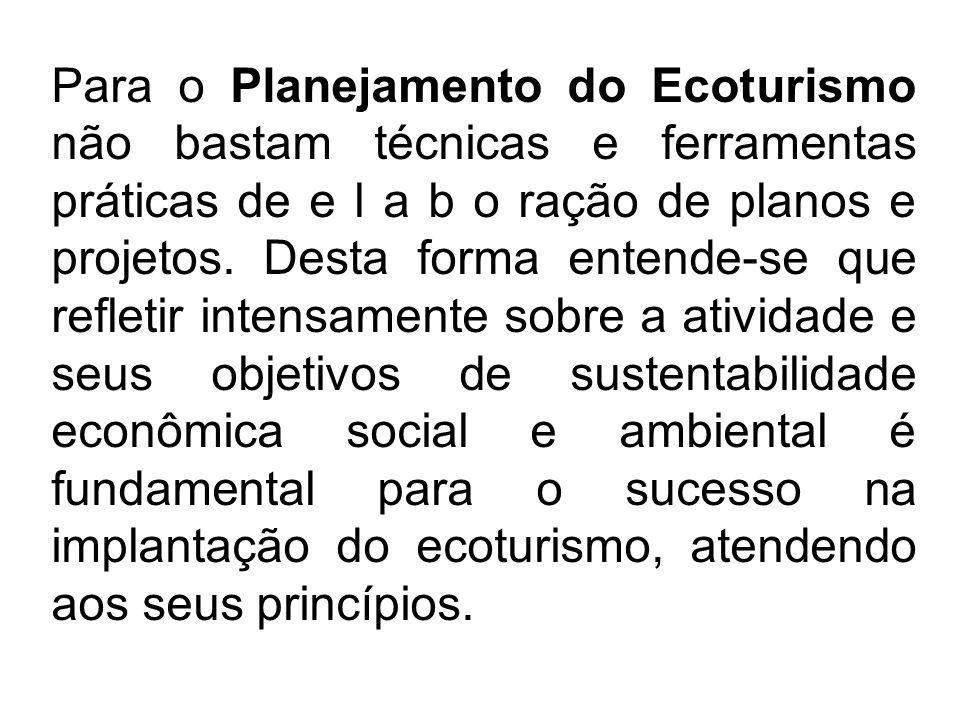 Para o Planejamento do Ecoturismo não bastam técnicas e ferramentas práticas de e l a b o ração de planos e projetos.