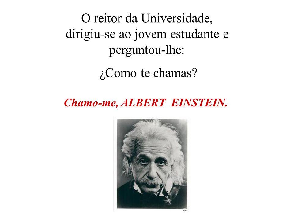Chamo-me, ALBERT EINSTEIN.