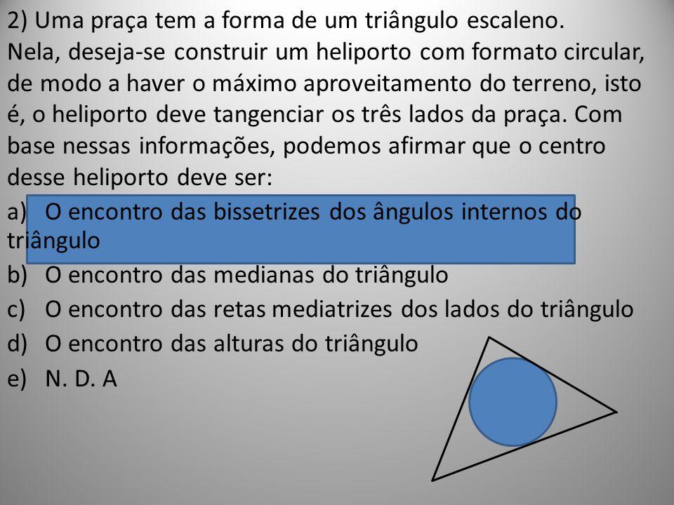 2) Uma praça tem a forma de um triângulo escaleno.