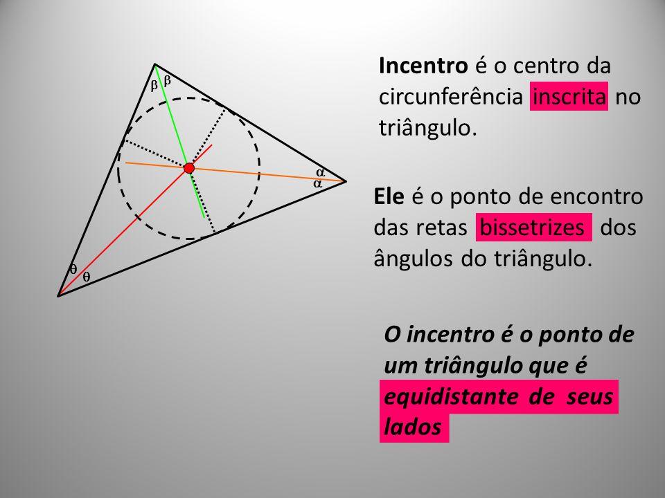 Incentro é o centro da circunferência inscrita no triângulo.