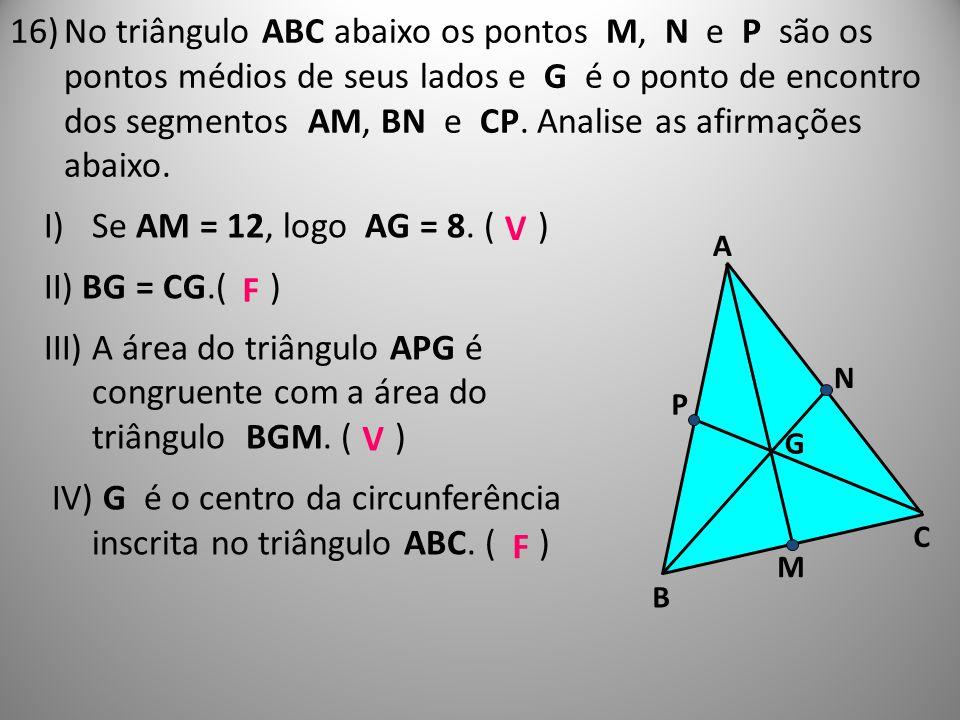 IV) G é o centro da circunferência inscrita no triângulo ABC. ( ) V
