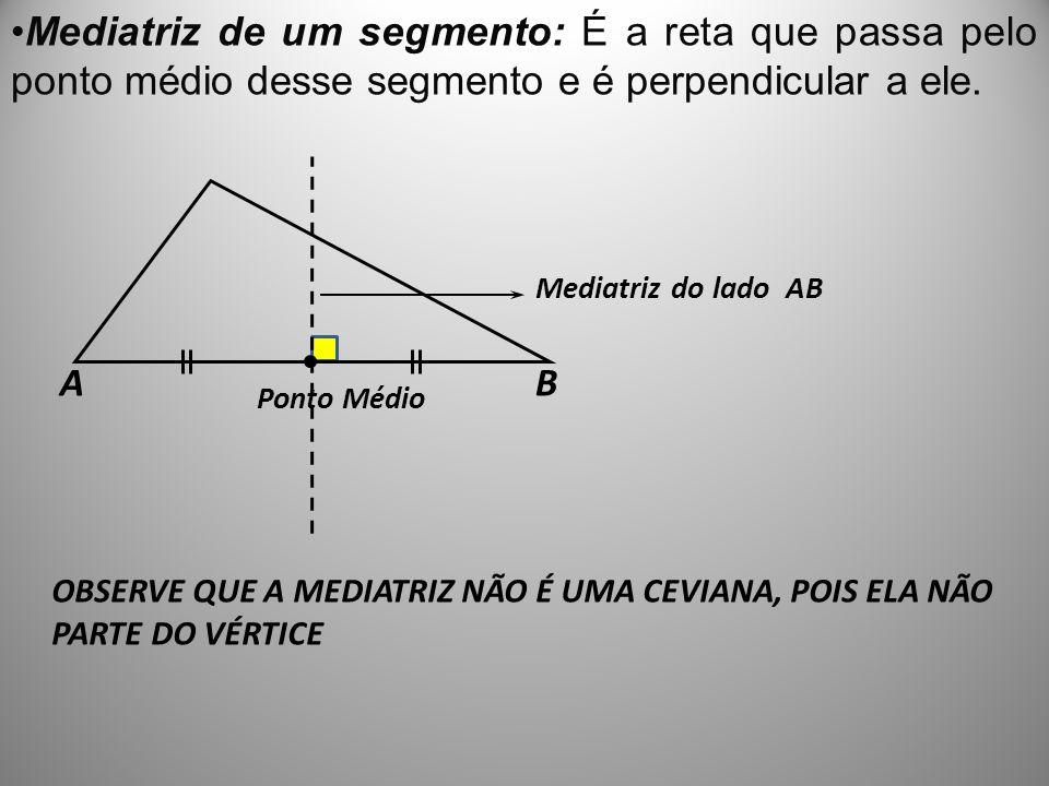 Mediatriz de um segmento: É a reta que passa pelo ponto médio desse segmento e é perpendicular a ele.