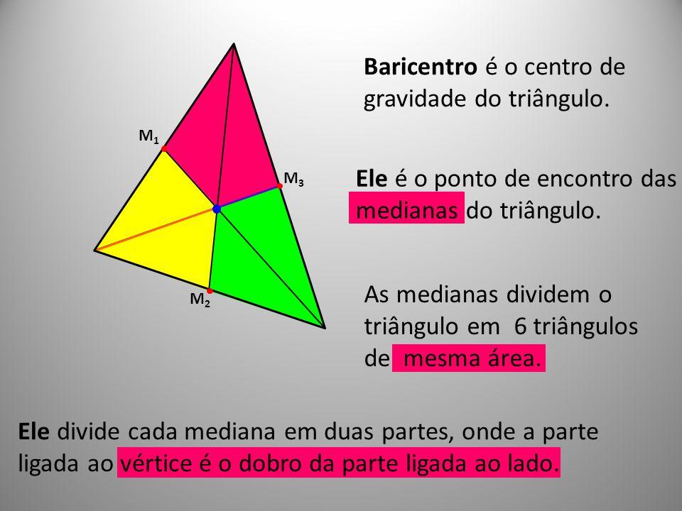 Baricentro é o centro de gravidade do triângulo.