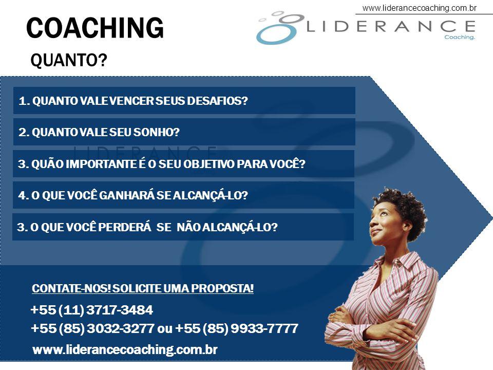 COACHING www.liderancecoaching.com.br. QUANTO 1. QUANTO VALE VENCER SEUS DESAFIOS 2. QUANTO VALE SEU SONHO