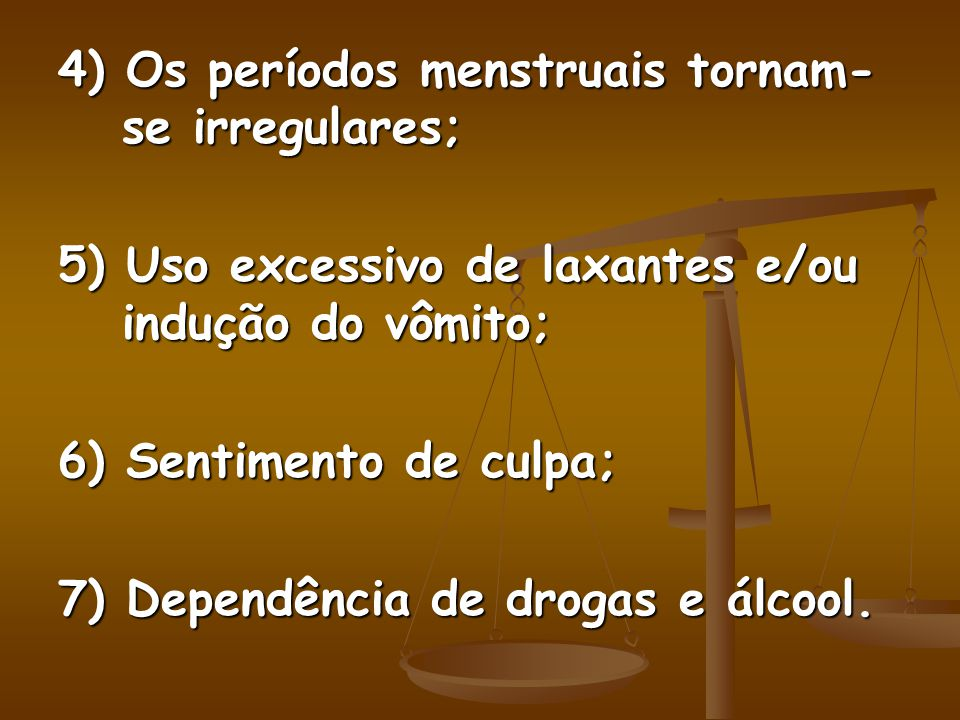 4) Os períodos menstruais tornam-se irregulares;