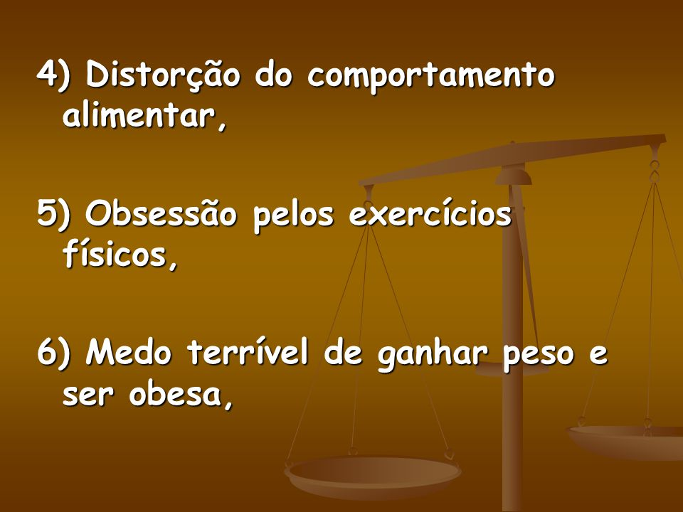 4) Distorção do comportamento alimentar,
