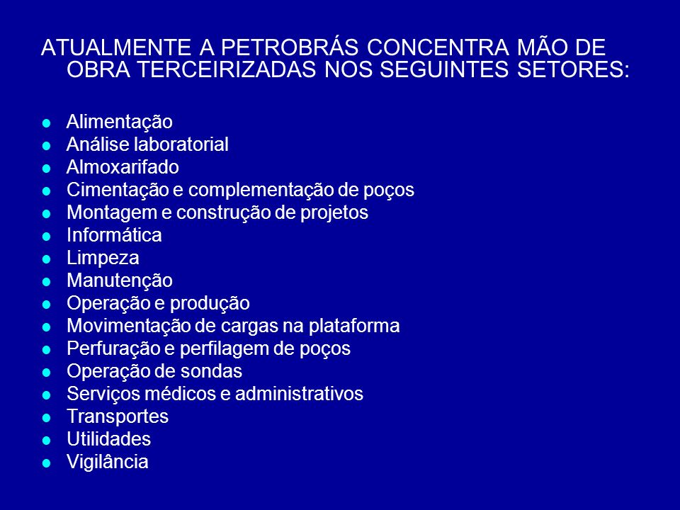 ATUALMENTE A PETROBRÁS CONCENTRA MÃO DE OBRA TERCEIRIZADAS NOS SEGUINTES SETORES: