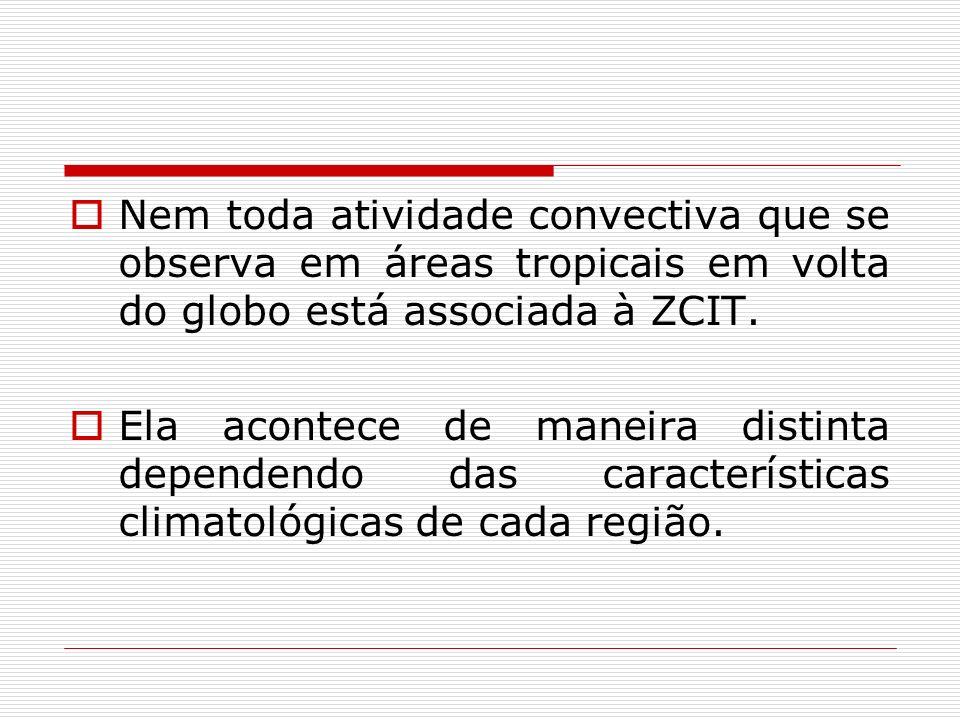 Nem toda atividade convectiva que se observa em áreas tropicais em volta do globo está associada à ZCIT.