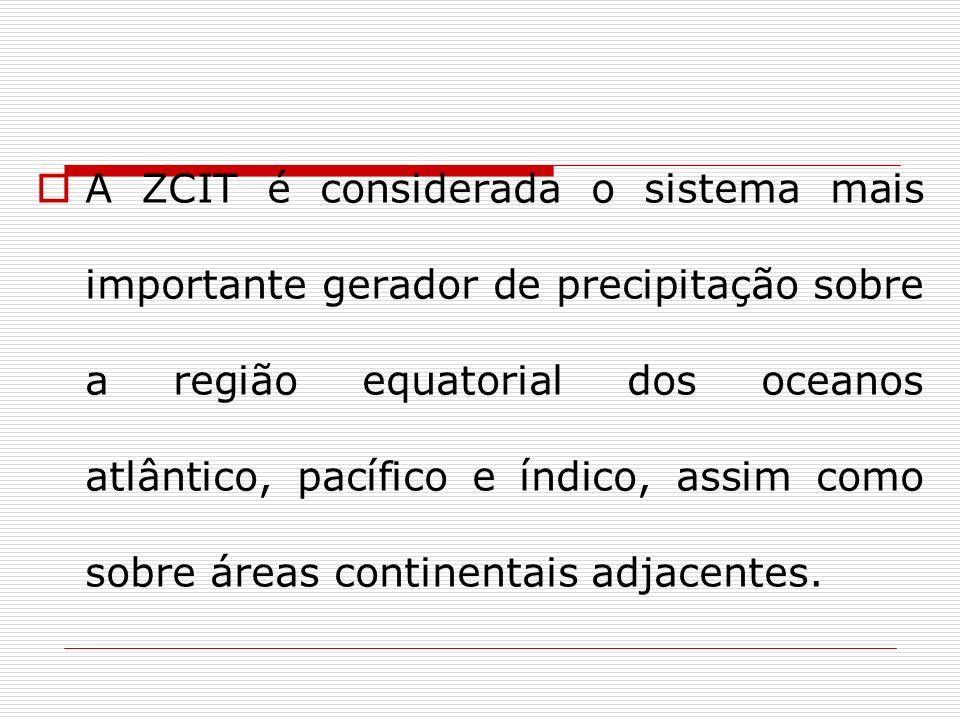 A ZCIT é considerada o sistema mais importante gerador de precipitação sobre a região equatorial dos oceanos atlântico, pacífico e índico, assim como sobre áreas continentais adjacentes.