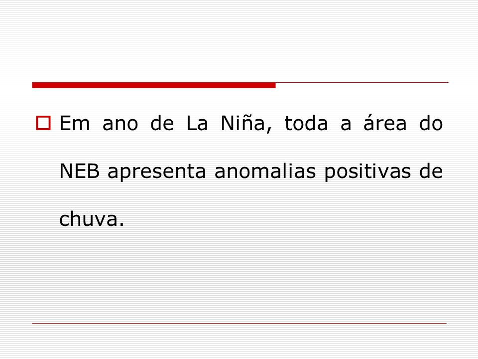 Em ano de La Niña, toda a área do NEB apresenta anomalias positivas de chuva.