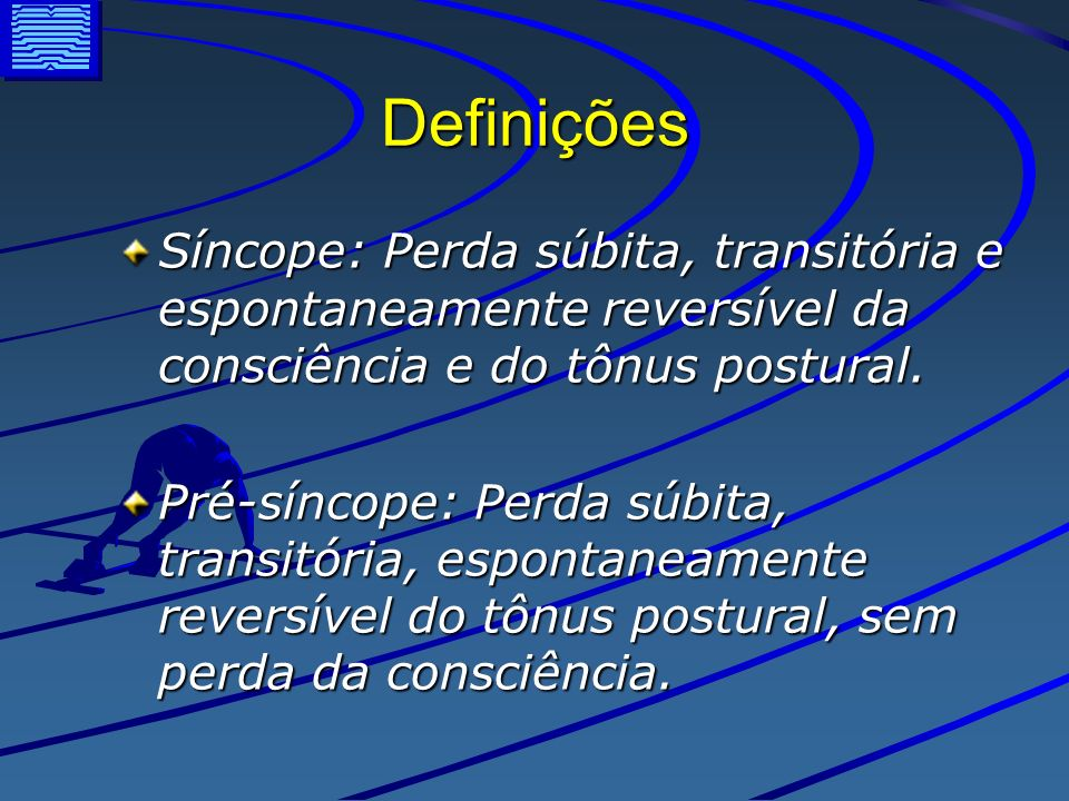 Definições Síncope: Perda súbita, transitória e espontaneamente reversível da consciência e do tônus postural.
